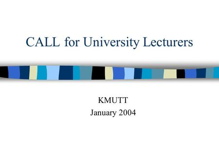 CALL for University Lecturers KMUTT January 2004.