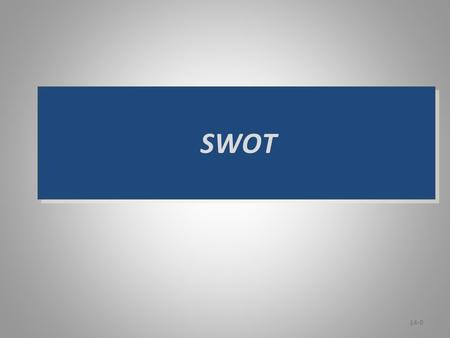 SWOT 14-0. SWOT ANALYSIS 14-1  A tool for auditing ( help to focus on key issues ) an organization and its environments  A strategic planning tool that.