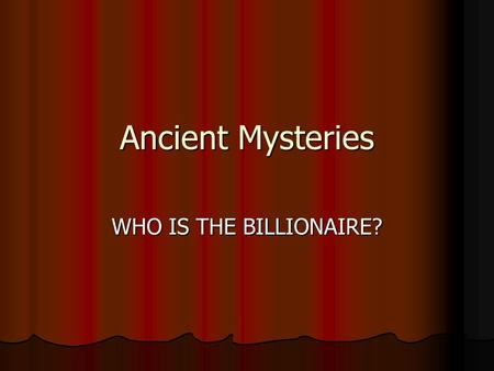 Ancient Mysteries WHO IS THE BILLIONAIRE?. RULES One person in each group serve as the accountant. One person in each group serve as the accountant. Each.