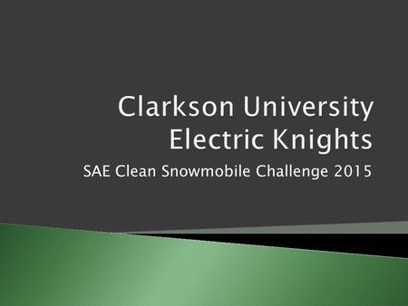 SAE Clean Snowmobile Challenge 2015.  Design Goals  Specifications  Snowmobile Modifications  Drive System  Battery choice  Maintenance  Conclusion.
