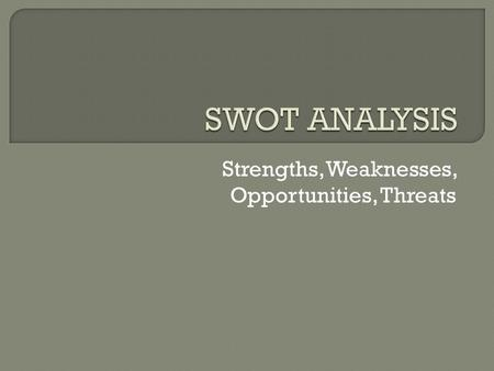 Strengths, Weaknesses, Opportunities, Threats.  A SWOT analysis is a tool a business uses to plan and focus on key issues. It is similar to a personal.