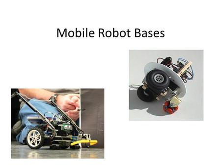 Mobile Robot Bases. Types of Mobile Robot Bases Ackerman Drive – typical car steering – non-holonomic.