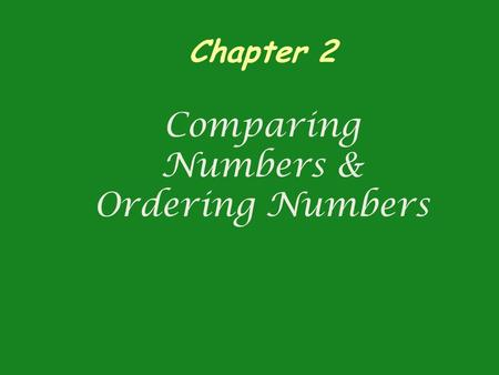 Chapter 2 Comparing Numbers & Ordering Numbers. Vocabulary Greater than (>) – a symbol used to show numbers greater than another Less than (<) – a symbol.