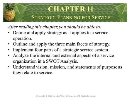 Copyright © 2013 by John Wiley & Sons, Inc. All Rights Reserved. After reading this chapter, you should be able to: Define and apply strategy as it applies.