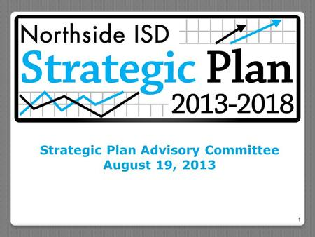 Strategic Plan Advisory Committee August 19, 2013 1.