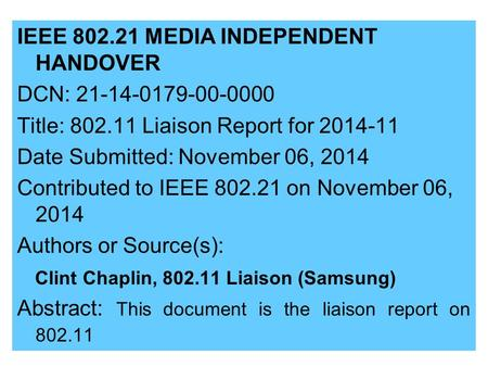 IEEE 802.21 MEDIA INDEPENDENT HANDOVER DCN: 21-14-0179-00-0000 Title: 802.11 Liaison Report for 2014-11 Date Submitted: November 06, 2014 Contributed to.