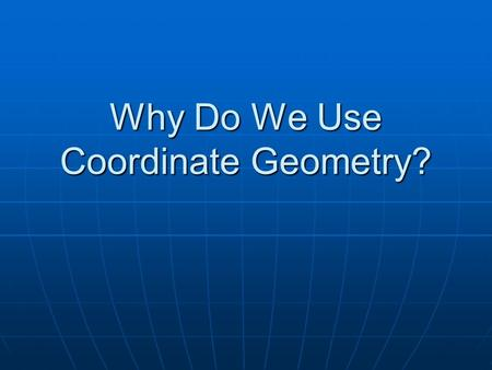 Why Do We Use Coordinate Geometry?. Euclid's Elements (about 300 B.C.)