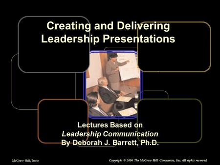 McGraw-Hill/Irwin Copyright © 2006 The McGraw-Hill Companies, Inc. All rights reserved. Lectures Based on Leadership Communication By Deborah J. Barrett,