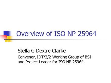 Overview of ISO NP 25964 Stella G Dextre Clarke Convenor, IDT/2/2 Working Group of BSI and Project Leader for ISO NP 25964.