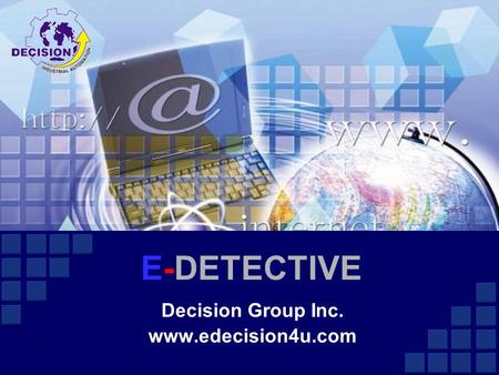 Decision Group Inc. www.edecision4u.com E-DETECTIVE Decision Group Inc. www.edecision4u.com.