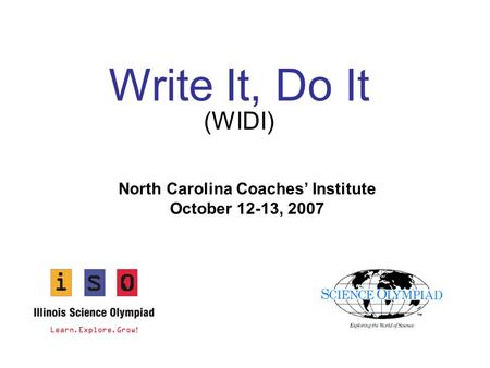 Write It, Do It (WIDI) North Carolina Coaches' Institute October 12-13, 2007.