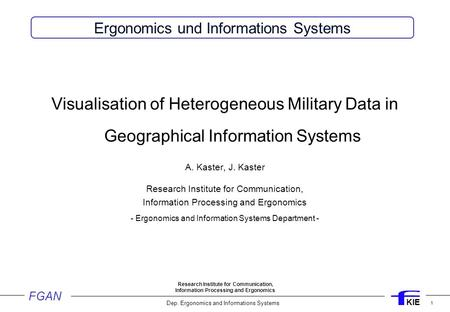 FGAN Research Institute for Communication, Information Processing and Ergonomics KIE Dep. Ergonomics and Informations Systems 1 Visualisation of Heterogeneous.