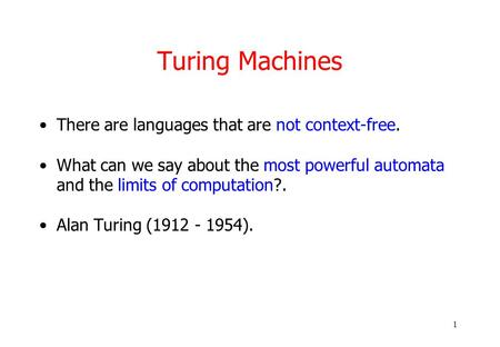 1 Turing Machines There are languages that are not context-free. What can we say about the most powerful automata and the limits of computation?. Alan.