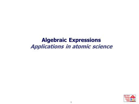 Algebraic Expressions 1 Applications in atomic science.