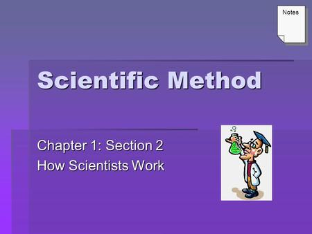 Scientific Method Chapter 1: Section 2 How Scientists Work Notes.
