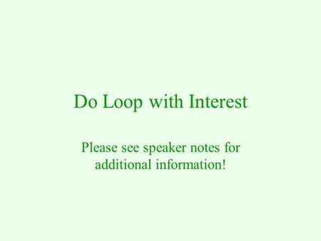 Do Loop with Interest Please see speaker notes for additional information!