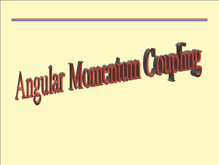 FermiGasy. W. Udo Schröder, 2005 Angular Momentum Coupling 2 Addition of Angular Momenta    