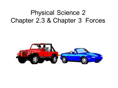 Physical Science 2 Chapter 2.3 & Chapter 3 Forces.