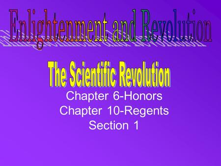 Chapter 6-Honors Chapter 10-Regents Section 1. The Roots of Modern Science During the Middle Ages, most scholars believed that the Earth was at the center.