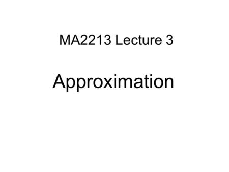 MA2213 Lecture 3 Approximation. Piecewise Linear Interpolation p. 147 can use Nodal Basis Functions.