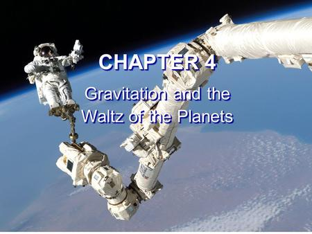 CHAPTER 4 Gravitation and the Waltz of the Planets CHAPTER 4 Gravitation and the Waltz of the Planets.