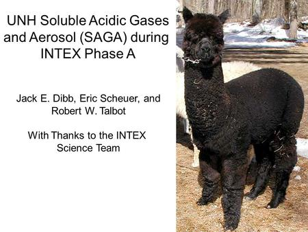 UNH Soluble Acidic Gases and Aerosol (SAGA) during INTEX Phase A Jack E. Dibb, Eric Scheuer, and Robert W. Talbot With Thanks to the INTEX Science Team.