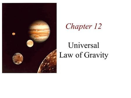 Chapter 12 Universal Law of Gravity. Chapter 12: Universal Gravitation The earth exerts a gravitational force mg on a mass m. By the action-reaction law,