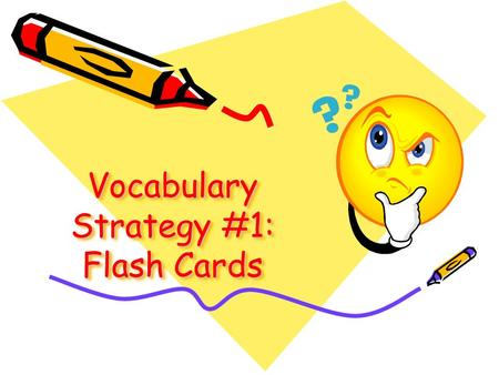 Vocabulary Strategy #1: Flash Cards. Please take 13 notecards Back of Card Definition of word / examples Front of Card Word.