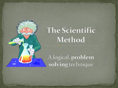 Learn the Steps of the Scientific Method Explain the difference between dependent and independent variables Define an control group Explain what a valid.