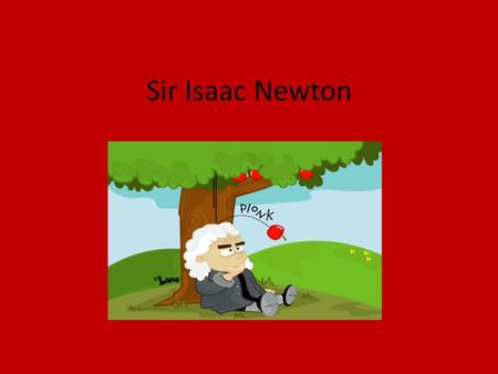 Sir Isaac Newton. Background and Education Isaac Newton was born on 4 January 1643 in England. Newton's birthday was recorded as Christmas Day Newton.