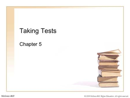 © 2009 McGraw-Hill Higher Education. All rights reserved. McGraw-Hill Taking Tests Chapter 5.