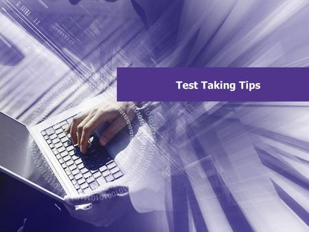 Test Taking Tips. Test Taking Tips: Before a Test Have a study plan, and spread studying over several days. Take practice exams if applicable. Take.