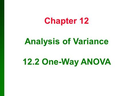Copyright © 2010, 2007, 2004 Pearson Education, Inc. 12.1 - 1 Chapter 12 Analysis of Variance 12.2 One-Way ANOVA.