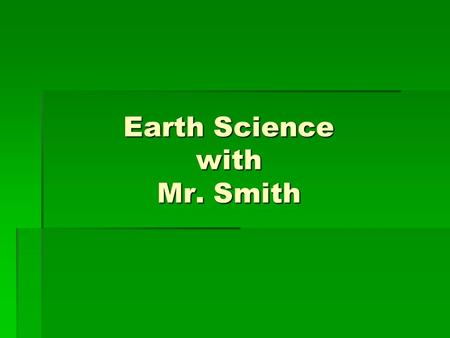 Earth Science with Mr. Smith. What is Science?  Science is a process that uses observations and investigation to gain knowledge about events in nature.