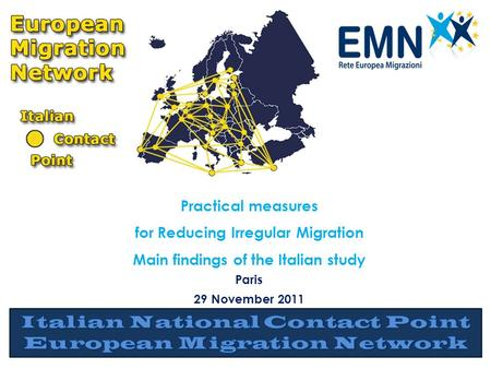 Practical measures for Reducing Irregular Migration Main findings of the Italian study Paris 29 November 2011.