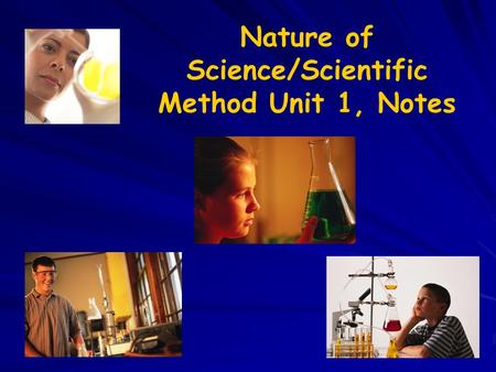 Nature of Science/Scientific Method Unit 1, Notes