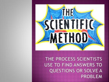  The first step of the Scientific Method  Define or Identify the purpose/problem  What are you trying to find out?
