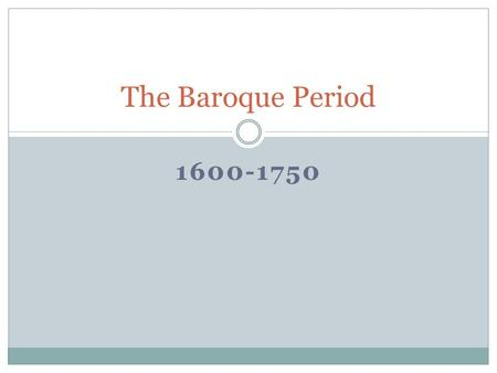 "1600-1750 The Baroque Period. The word ""Baroque"" The word ""Baroque"" began as a term of disapproval. In 17 th century it was used by philosophers to describe."