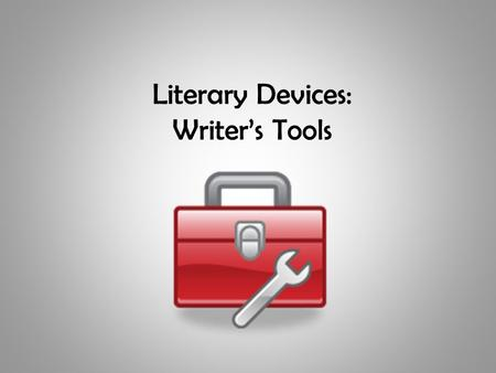 "Literary Devices: Writer's Tools. What are Literary Devices? Literary devices are tools that writers use to ""build"" meaning in a story or book. Not all."