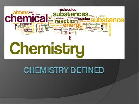 Chemistry  the study of matter and the way it changes  we try to understand these changes by doing experiments.