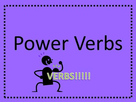 Power Verbs VERBS!!!!!.