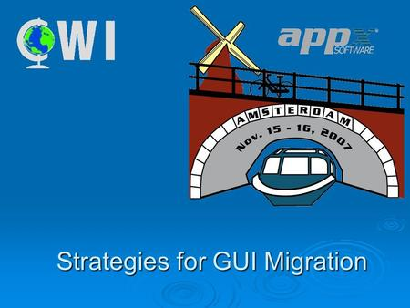 Strategies for GUI Migration.  Have a plan!  Appx allows pull down menus, toolbars, buttons, pictures, sound, animations (limited), colours, fonts,