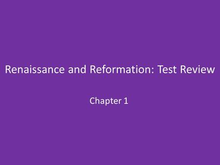 Renaissance and Reformation: Test Review