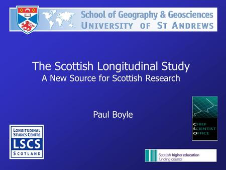 The Scottish Longitudinal Study A New Source for Scottish Research Paul Boyle.