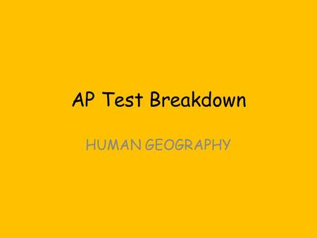 AP Test Breakdown HUMAN GEOGRAPHY. Friday, May 17 th Where? – Field House When? – 1 st period – 3 rd period Make sure you're on time – 4 th period – go.