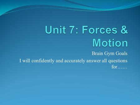 Brain Gym Goals I will confidently and accurately answer all questions for……