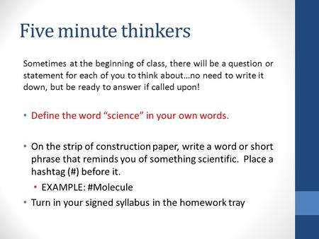 Five minute thinkers Sometimes at the beginning of class, there will be a question or statement for each of you to think about…no need to write it down,