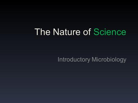 The Nature of Science Introductory Microbiology. What does Science mean to you?