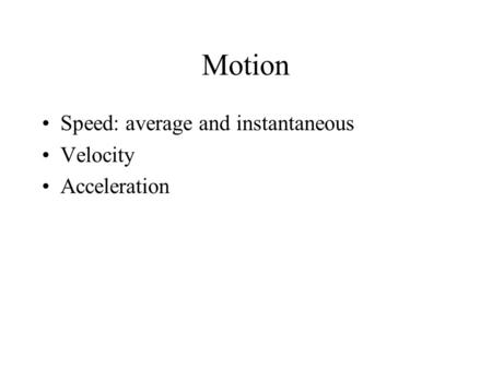 Motion Speed: average and instantaneous Velocity Acceleration.