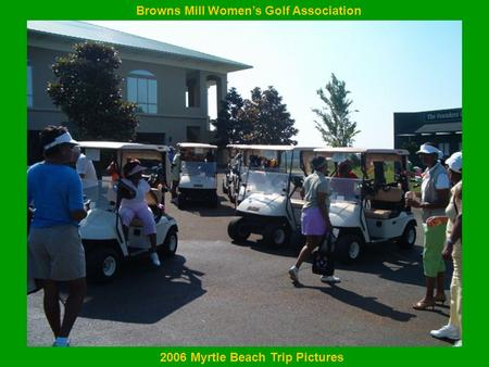 Browns Mill Women's Golf Association 2006 Myrtle Beach Trip Pictures.